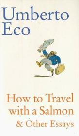 How to Travel with a Salmon & Other Essaysby: Eco, Umberto - Product Image