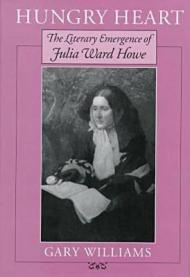 Hungry Heart: The Literary Emergence of Julia Ward HoweWilliams, Gary - Product Image