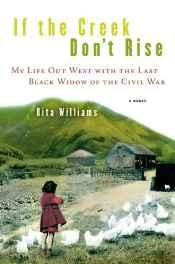 If the creek don't rise: my life out West with the last Black widow of the Civil WarRita (Rita Ann) Williams - Product Image
