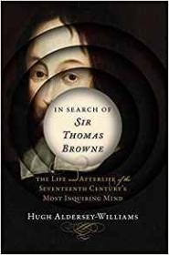 In Search of Sir Thomas Browne: The Life and Afterlife of the Seventeenth Century's Most Inquiring MindAldersey-Williams, Hugh - Product Image