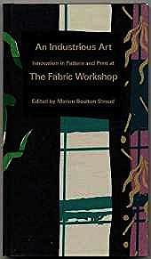 Industrious Art, An: Innovation in Pattern & Print at the Fabric WorkshopBoulton Stroud, Marion (editor) - Product Image