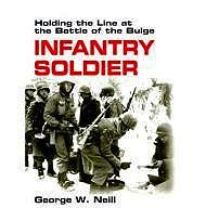 Infantry Soldier: Holding the Line at the Battle of the BulgeNeill, George W. - Product Image