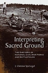 Interpreting Sacred Ground: The Rhetoric of National Civil War Parks and BattlefieldsChristian, J. (John Christian) Spielvogel - Product Image