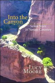Into the Canyon: Seven Years in Navajo CountryMoore, Lucy - Product Image