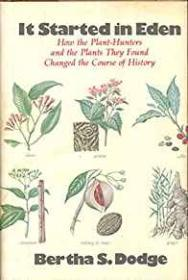 It Started in Eden - How the Plant-Hunters and the Plants They Found Changed the Course of HistoryDodge, Bertha S. - Product Image