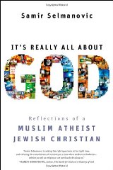 It's Really All About God: Reflections of a Muslim Atheist Jewish ChristianSelmanovic, Samir - Product Image