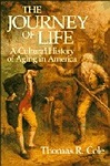 Journey of Life, The : A Cultural History of Aging in AmericaCole, Thomas R. - Product Image