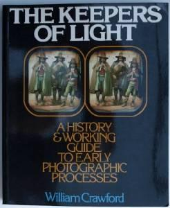 KEEPERS OF LIGHT, THE: A HISTORY & WORKING GUIDE TO EARLY PHOTOGRAPHIC PROCESSESCrawford, William - Product Image