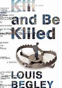 Kill and Be Killed: A NovelBegley, Louis - Product Image