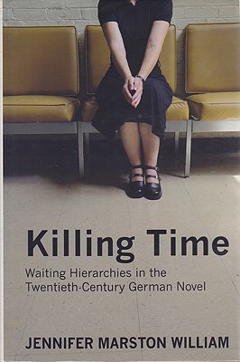 Killing Time: Waiting Hierarchies in the Twentieth-Century German NovelWilliam, Jennifer Marston - Product Image