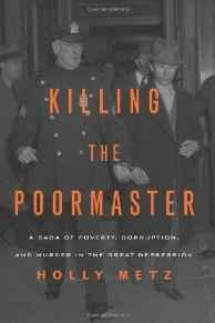Killing the Poormaster: A Saga of Poverty, Corruption, and Murder in the Great DepressionMetz, Holly - Product Image