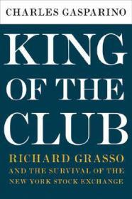 King of the Club: Richard Grasso and the Survival of the New York Stock Exchangeby: Gasparino, Charles - Product Image