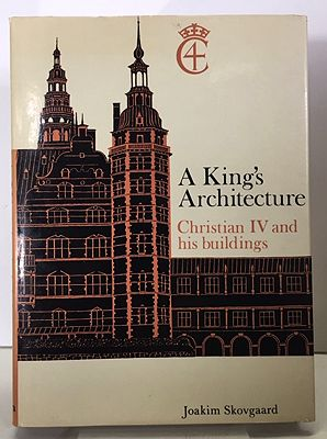 King's Architecture, A: Christian IV and His BuildingsSkovgaard, Joakin A. - Product Image
