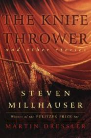 Knife Thrower, The -  and Other Storiesby: Millhauser, Steven - Product Image