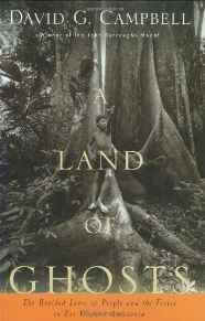 LAND OF GHOSTS, A: THE BRAIDED LIVES OF PEOPLE AND THE FOREST IN FAR WESTERN AMAZONIACampbell, David G. - Product Image