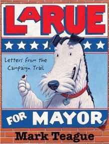 LaRue for Mayor: Letters from the Campaign TrailTeague, Mark, Illust. by: Mark Teague  - Product Image
