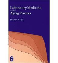Laboratory Medicine and the Aging ProcessKnight, Joseph A. - Product Image