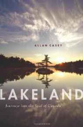 Lakeland: Journeys into the Soul of CanadaCasey, Allan - Product Image