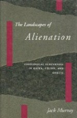 Landscapes of Alienation, The : Ideological Subversion in Kafka, Celine, and Onettiby: Murray, Jack - Product Image