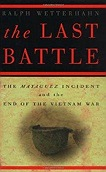 Last Battle, The : The Mayaguez Incident and the End of the Vietnam WarWetterhahn, Ralph - Product Image