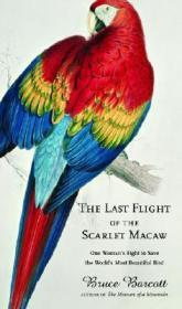 Last Flight of the Scarlet Macaw: One Woman's Fight to Save the World's Most Beautiful BirdBarcott, Bruce - Product Image