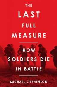 Last Full Measure, The: How Soldiers Die in BattleStephenson, Michael - Product Image