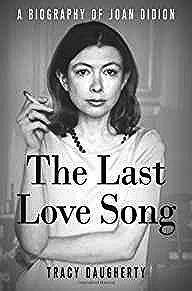 Last Love Song, The: A Biography of Joan DidionDaugherty, Tracy - Product Image