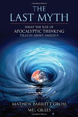 Last Myth, The : What the Rise of Apocalyptic Thinking Tells Us About Americaby: Gross, Mathew Barrett - Product Image