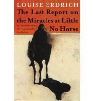 Last Report on the Miracles at Little No Horse, The: A Novelby: Erdrich, Louise - Product Image
