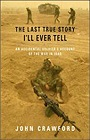 Last True Story I'll Ever Tell, The: An Accidental Soldier's Account of the War in IraqCrawford, John - Product Image