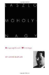 Laszlo Moholy-Nagy: Biographical WritingsKaplan, Louis, Illust. by: Laszlo Moholy-Nagy - Product Image