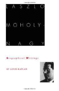 Laszlo Moholy-Nagy: Biographical WritingsKaplan, Louis, Illust. by: Laszlo Moholy-Nagy - Product Image