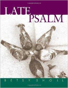Late Psalm (Univ of Wisconsin Press Poetry Series)Sholl, Betsy - Product Image