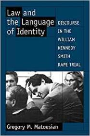 Law and the Language of Identity: Discourse in the William Kennedy Smith Rape TrialMatoesian, Gregory M. - Product Image