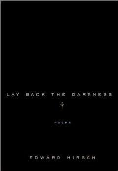 Lay Back the Darkness: PoemsHirsch, Edward - Product Image