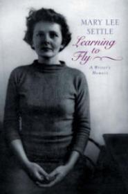 Learning to Fly: A Writer's MemoirSettle, Mary Lee - Product Image