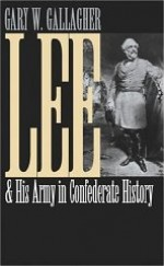 Lee and His Army in Confederate Historyby: Gallagher, Gary W. - Product Image