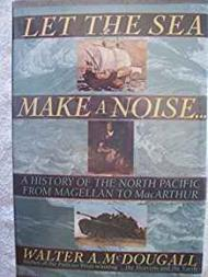 Let the Sea Make a Noise...: A History of the North Pacific from Magellan to MacarthurMcDougall, Walter A. - Product Image