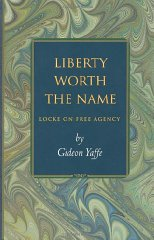Liberty Worth the Name: Locke on Free AgencyYaffe, Gideon - Product Image