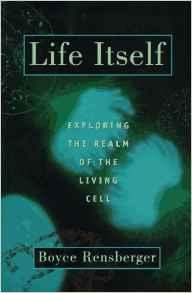 Life Itself: Exploring the Realm of the Living CellRensberger, Boyce, Illust. by: Nigel Orme  - Product Image