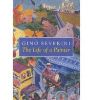 Life of a Painter, The: The Autobiography of Gino Severiniby: Severini, Gino - Product Image