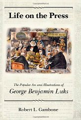 Life on the Press: The Popular Art and Illustrations of George Benjamin LuksGambone, Robert L. - Product Image