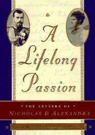 Lifelong Passion, A : Nicholas and Alexandra: Their Own Story Mironenko, Sergei; Maylunas,Andrei  - Product Image