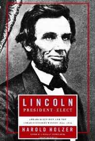 Lincoln President-Elect: Abraham Lincoln and the Great Secession Winter 1860-1861Holzer, Harold - Product Image