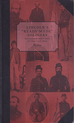 "Lincoln's ""Ready-Made"" Soldiers - Saugatuck Area Men in the Civil WarLane, Kit  - Product Image"