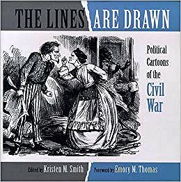 Lines are Drawn, The: Political Cartoons of the Civil WarSmith (Editor), Kristen M./Emory M. Thomas (Foreward) - Product Image