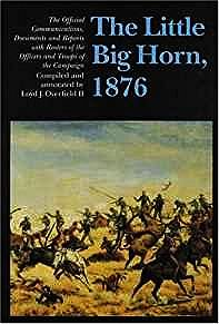 Little Big Horn, 1876, The: The Official Communications, Documents and ReportsII, Loyd J. Overfield (EDITOR) - Product Image