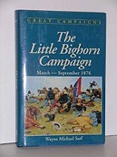 Little Bighorn Campaign, The : March-September 1876 (Great Campaigns Series)Sarf, Wayne Michael - Product Image