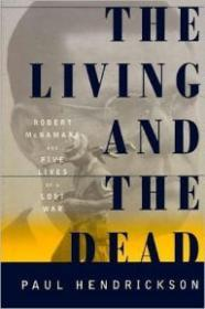 Living and the Dead, The - Robert McNamara and Five Lives of a Lost WarHendrickson, Paul - Product Image