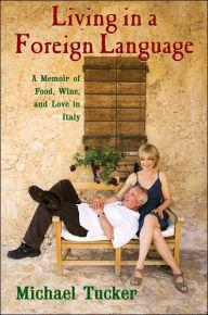 Living in a Foreign Language: A Memoir of Food, Wine, and Love in ItalyTucker, Michael - Product Image